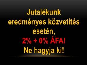 Jutalékunk 2% + 0% ÁFA